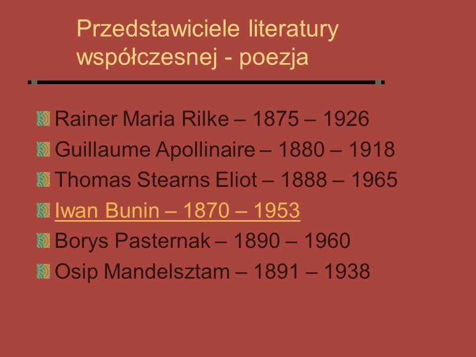 Przedstawiciele literatury współczesnej - poezja Rainer Maria Rilke – 1875 – 1926 Guillaume Apollinaire – 1880 – 1918 Thomas Stearns Eliot – 1888 – 19