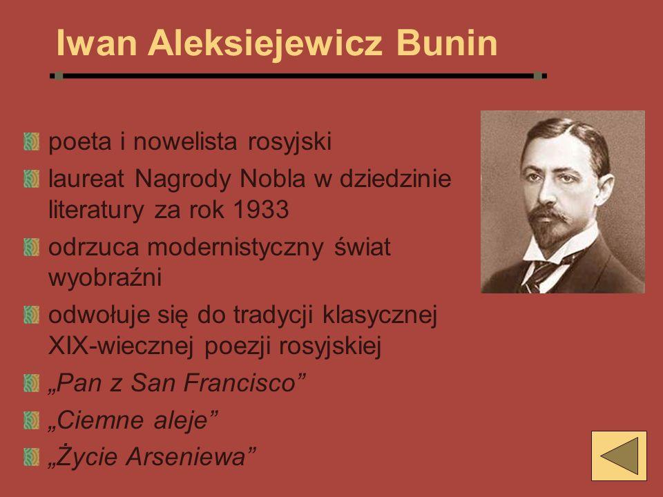 Iwan Aleksiejewicz Bunin poeta i nowelista rosyjski laureat Nagrody Nobla w dziedzinie literatury za rok 1933 odrzuca modernistyczny świat wyobraźni o