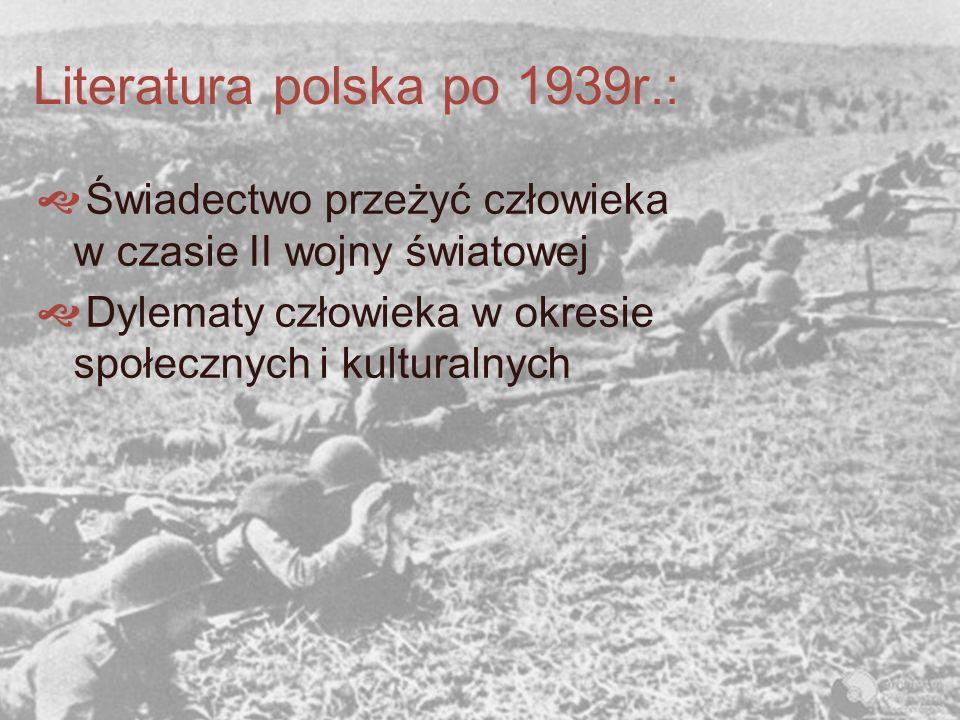 Literatura polska po 1939r.: Świadectwo przeżyć człowieka w czasie II wojny światowej Dylematy człowieka w okresie społecznych i kulturalnych