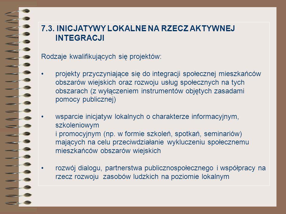 7.3. INICJATYWY LOKALNE NA RZECZ AKTYWNEJ INTEGRACJI Rodzaje kwalifikujących się projektów: projekty przyczyniające się do integracji społecznej miesz