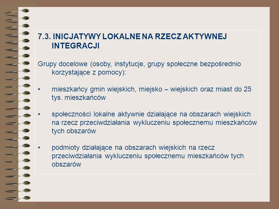 7.3. INICJATYWY LOKALNE NA RZECZ AKTYWNEJ INTEGRACJI Grupy docelowe (osoby, instytucje, grupy społeczne bezpośrednio korzystające z pomocy): mieszkańc