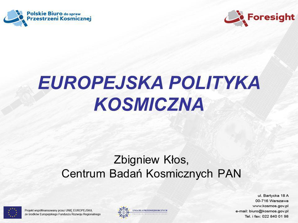 EUROPEJSKA POLITYKA KOSMICZNA Zbigniew Kłos, Centrum Badań Kosmicznych PAN