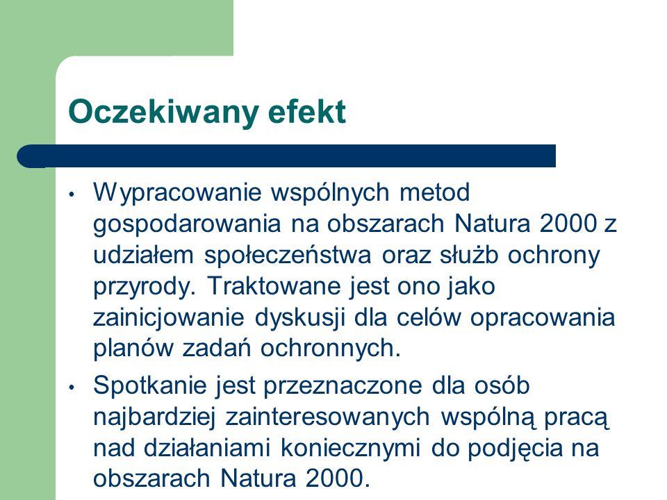 Oczekiwany efekt Wypracowanie wspólnych metod gospodarowania na obszarach Natura 2000 z udziałem społeczeństwa oraz służb ochrony przyrody. Traktowane