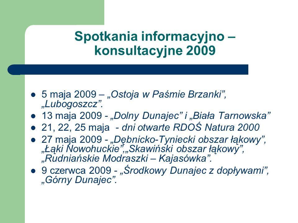 Spotkania informacyjno – konsultacyjne 2009 5 maja 2009 – Ostoja w Paśmie Brzanki, Lubogoszcz. 13 maja 2009 - Dolny Dunajec i Biała Tarnowska 21, 22,