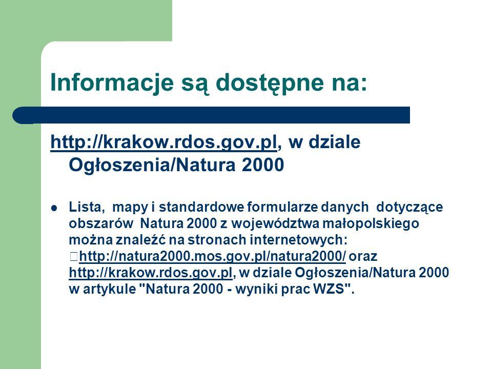 Informacje są dostępne na: http://krakow.rdos.gov.plhttp://krakow.rdos.gov.pl, w dziale Ogłoszenia/Natura 2000 Lista, mapy i standardowe formularze danych dotyczące obszarów Natura 2000 z województwa małopolskiego można znaleźć na stronach internetowych: http://natura2000.mos.gov.pl/natura2000/ oraz http://krakow.rdos.gov.pl, w dziale Ogłoszenia/Natura 2000 w artykule Natura 2000 - wyniki prac WZS .