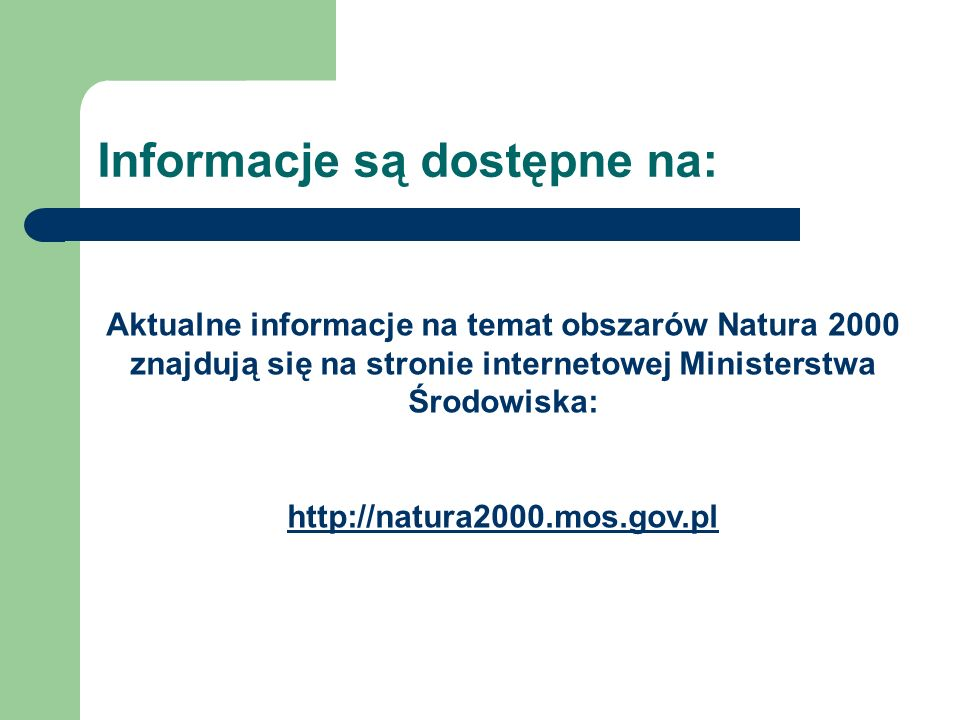 Informacje są dostępne na: Aktualne informacje na temat obszarów Natura 2000 znajdują się na stronie internetowej Ministerstwa Środowiska: http://natura2000.mos.gov.pl