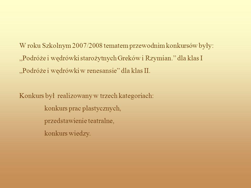 W roku Szkolnym 2007/2008 tematem przewodnim konkursów były: Podróże i wędrówki starożytnych Greków i Rzymian. dla klas I Podróże i wędrówki w renesan
