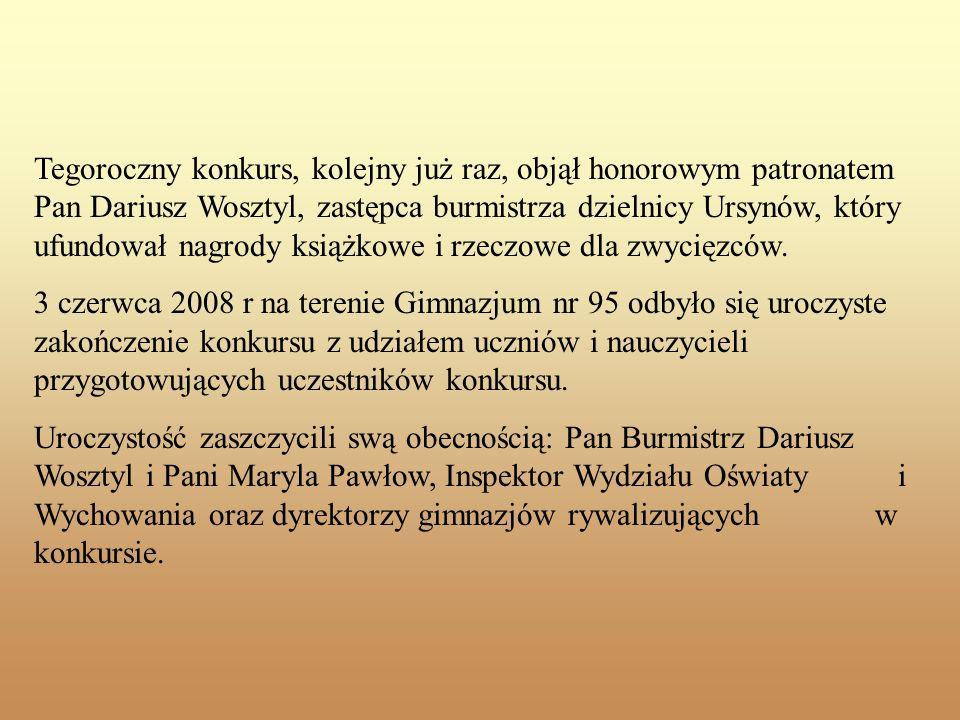 Tegoroczny konkurs, kolejny już raz, objął honorowym patronatem Pan Dariusz Wosztyl, zastępca burmistrza dzielnicy Ursynów, który ufundował nagrody ks