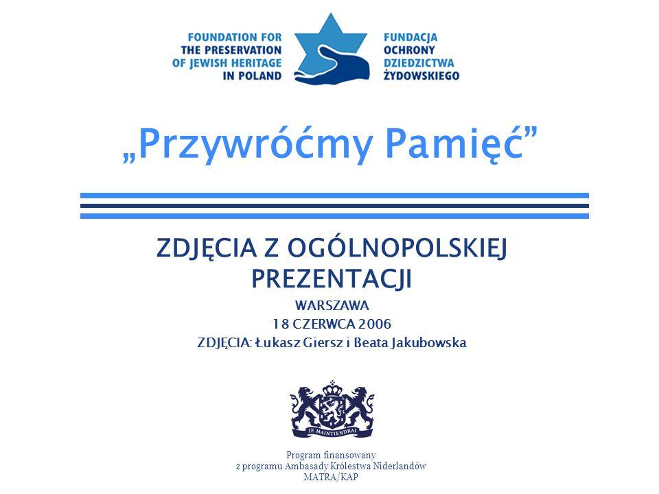 Przywróćmy Pamięć ZDJĘCIA Z OGÓLNOPOLSKIEJ PREZENTACJI WARSZAWA 18 CZERWCA 2006 ZDJĘCIA: Łukasz Giersz i Beata Jakubowska Program finansowany z progra