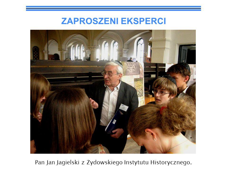 ZAPROSZENI EKSPERCI Pan Jan Jagielski z Żydowskiego Instytutu Historycznego.
