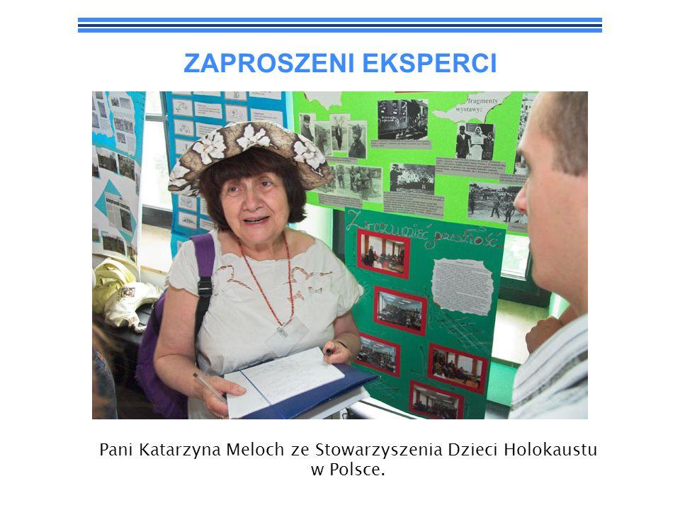 ZAPROSZENI EKSPERCI Pani Katarzyna Meloch ze Stowarzyszenia Dzieci Holokaustu w Polsce.