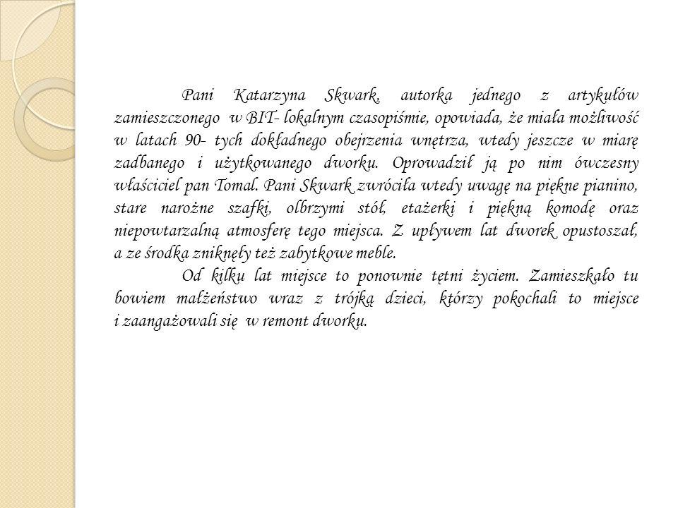 Dzieje historyczne dworku w relacji Barbary Tomali Jak twierdzi pani Barbara, władze carskie po powstaniu styczniowym zabrały wówczas dwór z otaczającym go majątkiem biskupom krakowskim.