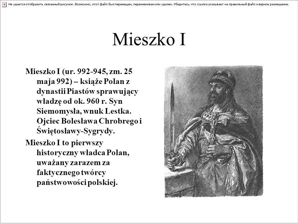 Mieszko I Mieszko I (ur.992-945, zm.