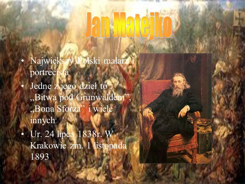 Największy Polski malarz i portrecista Jedne z jego dzieł to : Bitwa pod Grunwaldem, Bona Sforza i wiele innych Ur.