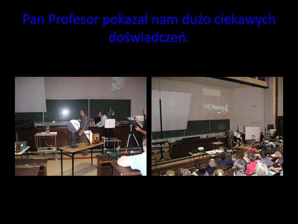 Pan Profesor pokazał nam dużo ciekawych doświadczeń.