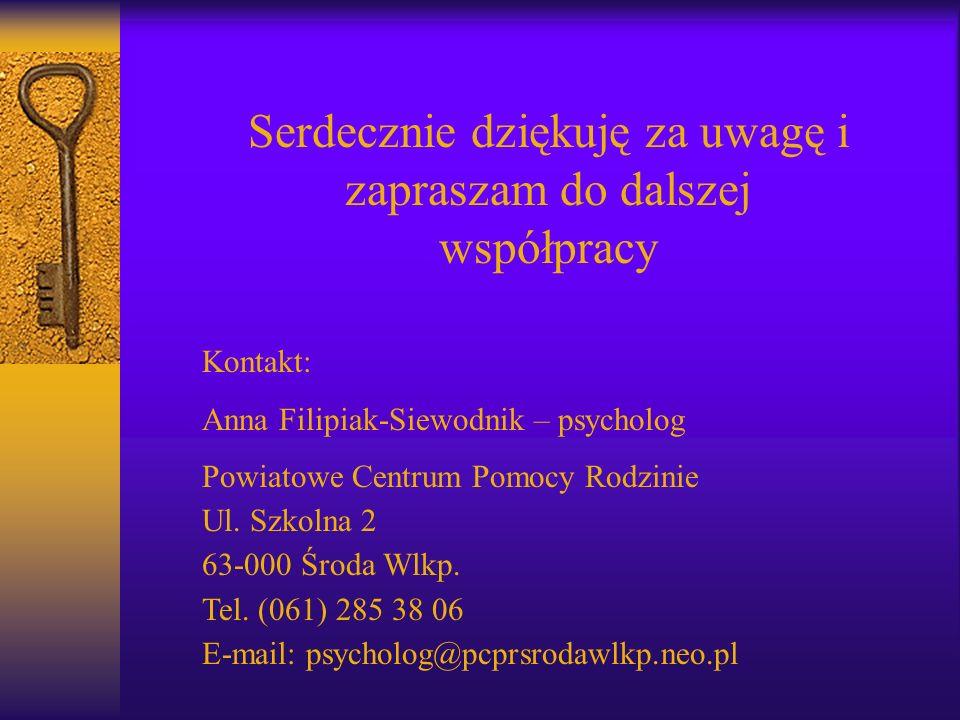 Serdecznie dziękuję za uwagę i zapraszam do dalszej współpracy Kontakt: Anna Filipiak-Siewodnik – psycholog Powiatowe Centrum Pomocy Rodzinie Ul.