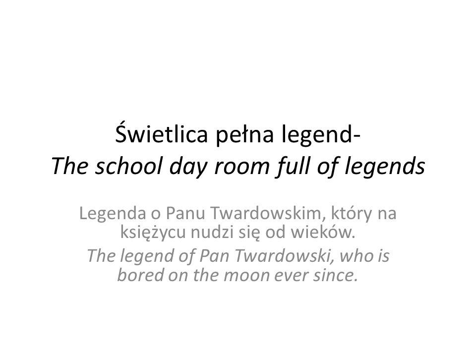 Świetlica pełna legend- The school day room full of legends Legenda o Panu Twardowskim, który na księżycu nudzi się od wieków.