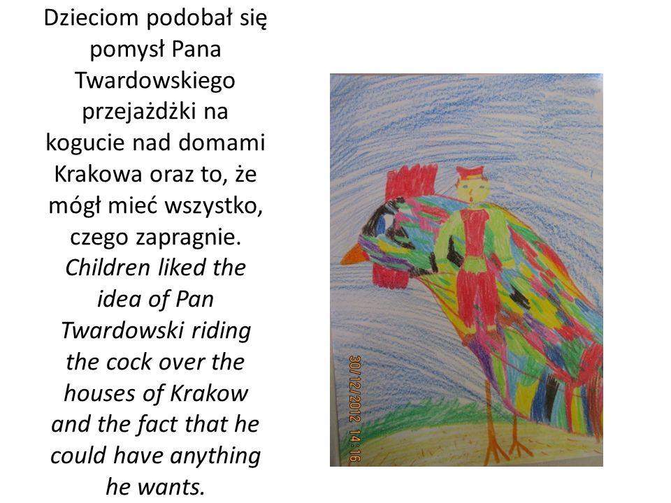 Dzieciom podobał się pomysł Pana Twardowskiego przejażdżki na kogucie nad domami Krakowa oraz to, że mógł mieć wszystko, czego zapragnie.