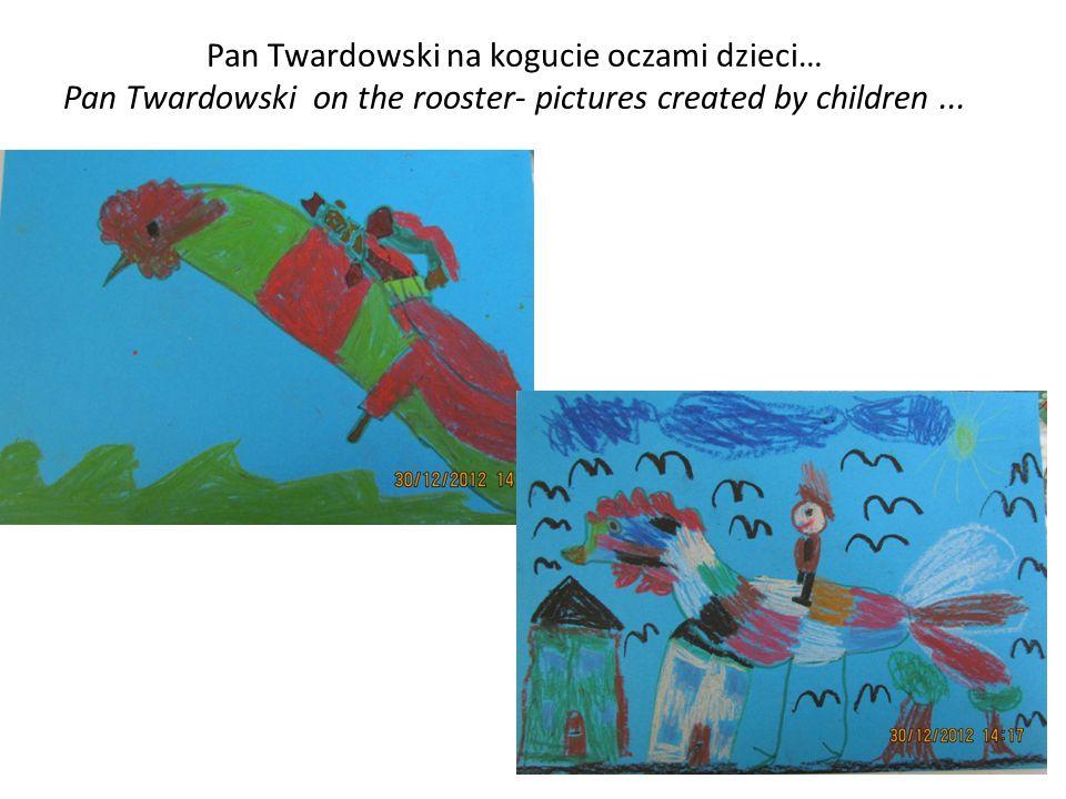 Pan Twardowski na kogucie oczami dzieci… Pan Twardowski on the rooster- pictures created by children...