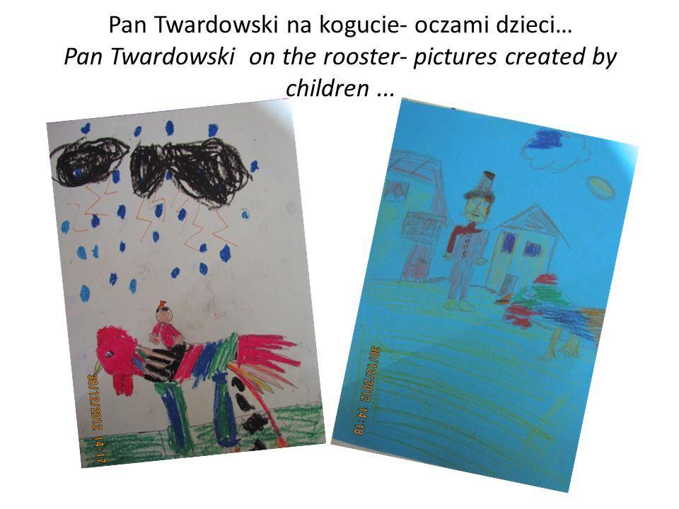 Pan Twardowski na kogucie- oczami dzieci… Pan Twardowski on the rooster- pictures created by children...