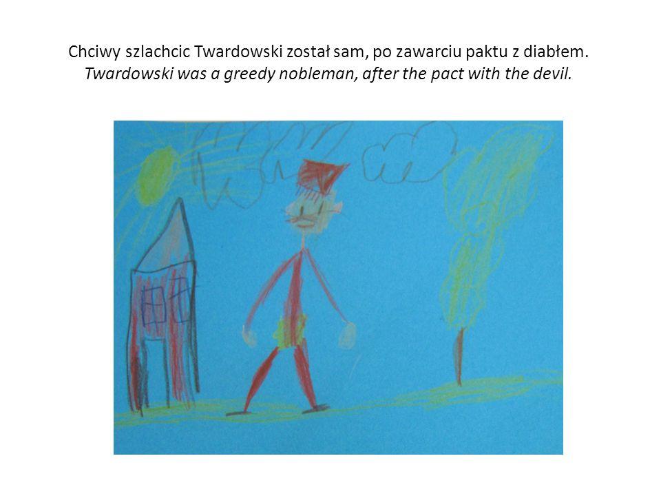 Chciwy szlachcic Twardowski został sam, po zawarciu paktu z diabłem.