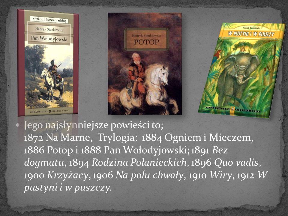 Jego najsłynniejsze powieści to; 1872 Na Marne, Trylogia: 1884 Ogniem i Mieczem, 1886 Potop i 1888 Pan Wołodyjowski; 1891 Bez dogmatu, 1894 Rodzina Po