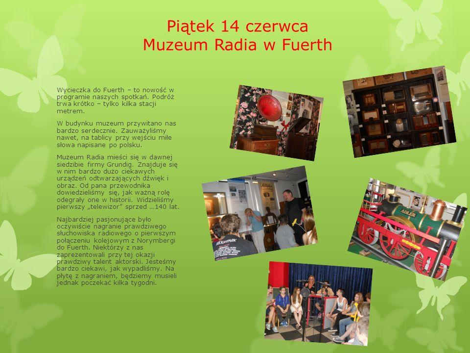 Piątek 14 czerwca Muzeum Radia w Fuerth Wycieczka do Fuerth – to nowość w programie naszych spotkań.