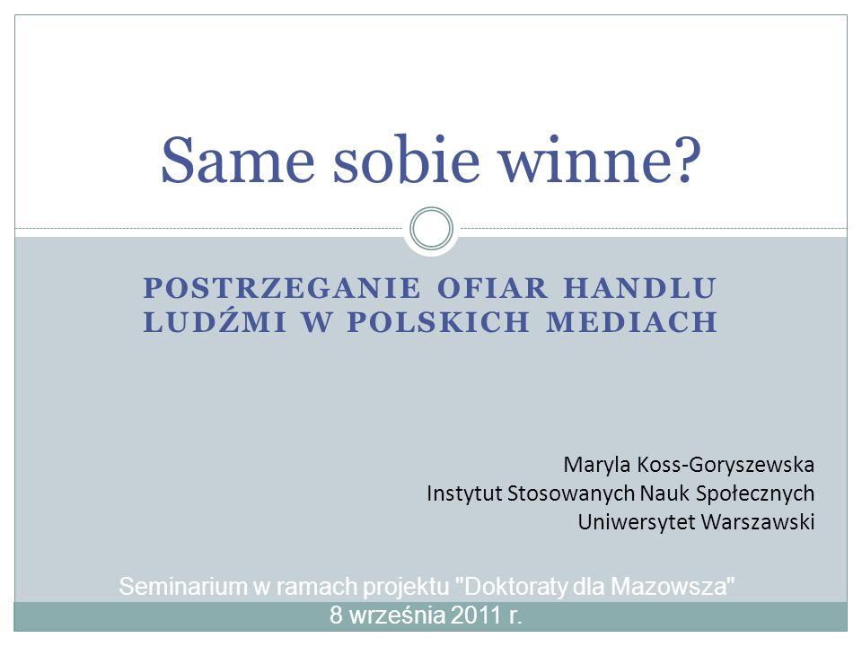 POSTRZEGANIE OFIAR HANDLU LUDŹMI W POLSKICH MEDIACH Same sobie winne.
