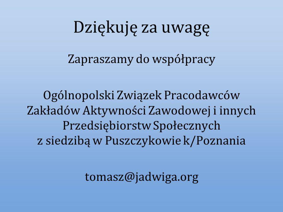 Dziękuję za uwagę Zapraszamy do współpracy Ogólnopolski Związek Pracodawców Zakładów Aktywności Zawodowej i innych Przedsiębiorstw Społecznych z siedz