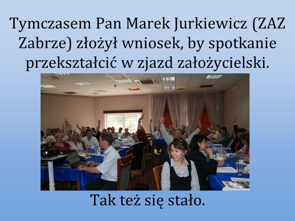 Tymczasem Pan Marek Jurkiewicz (ZAZ Zabrze) złożył wniosek, by spotkanie przekształcić w zjazd założycielski. Tak też się stało.