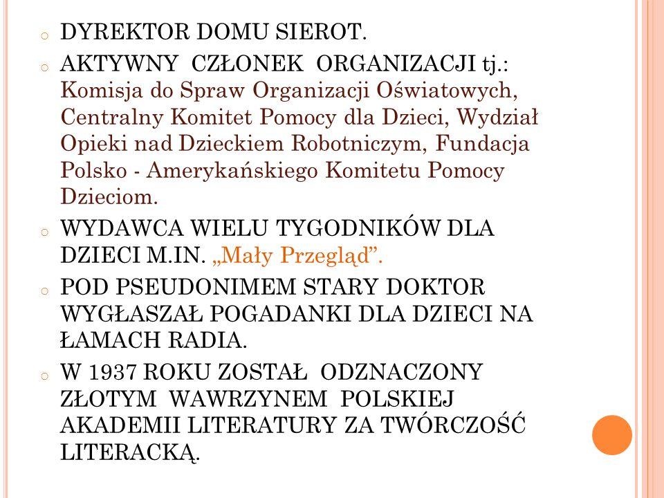 P AMIĘĆ O J ANUSZU K ORCZAKU Pamięć o Januszu Korczaku, jego dorobku i postawie pielęgnowana jest przez liczne ośrodki nauki, kultury, oświaty, stowarzyszenia i komitety w Polsce i na całym świecie.