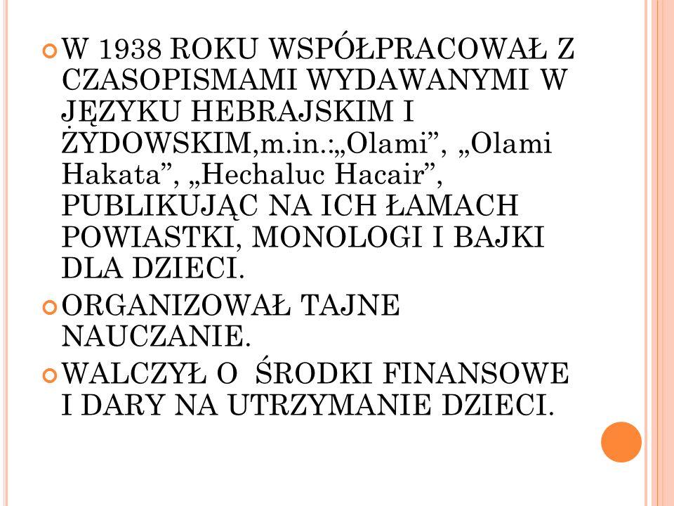 W 1938 ROKU WSPÓŁPRACOWAŁ Z CZASOPISMAMI WYDAWANYMI W JĘZYKU HEBRAJSKIM I ŻYDOWSKIM,m.in.:Olami, Olami Hakata, Hechaluc Hacair, PUBLIKUJĄC NA ICH ŁAMA