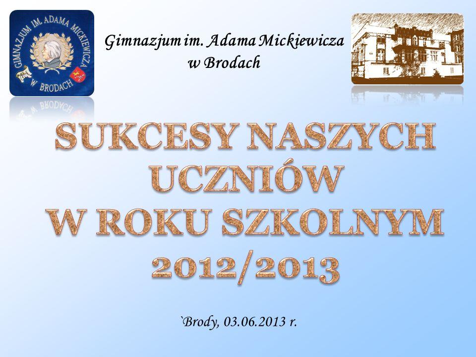 Gimnazjum im. Adama Mickiewicza w Brodach `Brody, 03.06.2013 r.