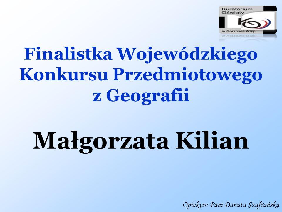 Finalistka Wojewódzkiego Konkursu Przedmiotowego z Języka Polskiego Małgorzata Kilian Opiekun: Pani Aniela Odyniec