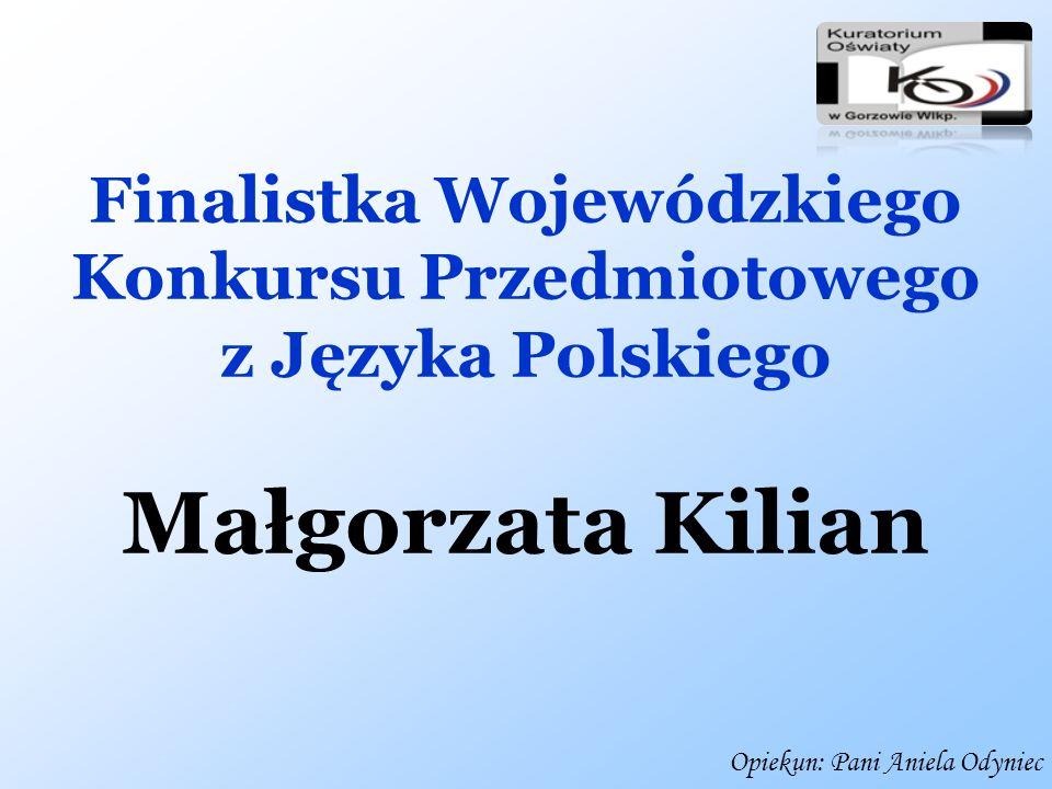 Wyróżnienie w Międzynarodowym Konkursie Kangur Matematyczny w województwie lubuskim Małgorzata Kilian Koordynator: Pani Agnieszka Sykała