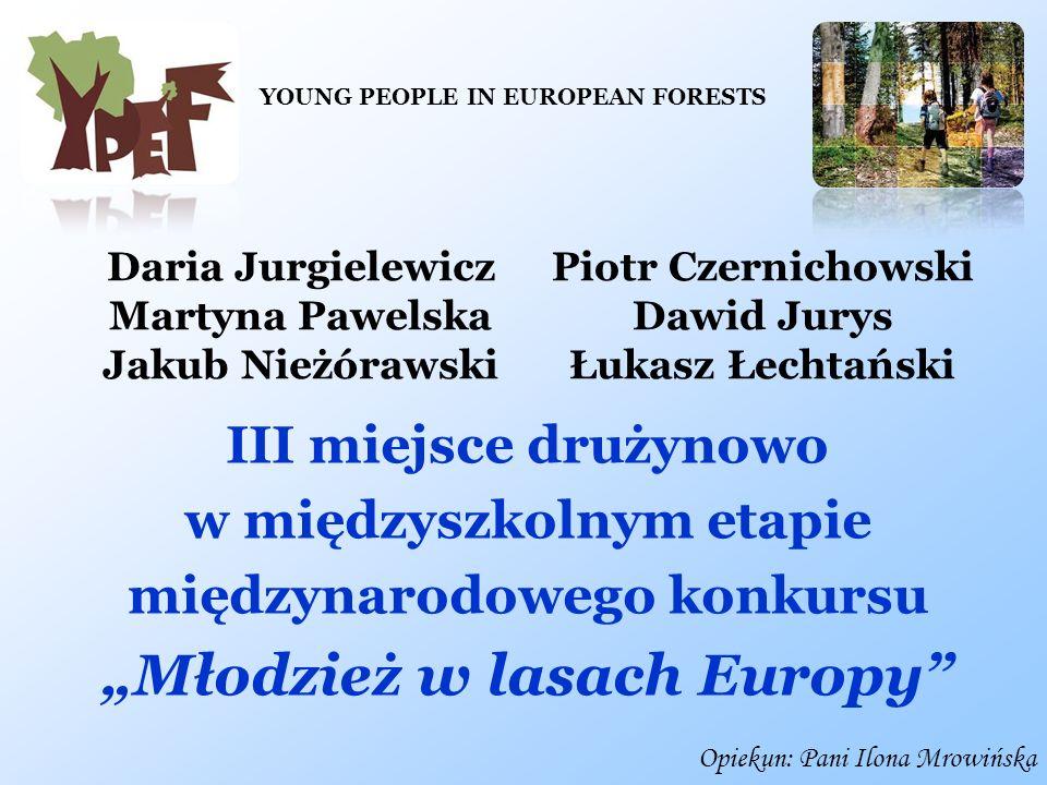 III miejsce drużynowo w międzyszkolnym etapie międzynarodowego konkursu Młodzież w lasach Europy Opiekun: Pani Ilona Mrowińska Daria Jurgielewicz Mart