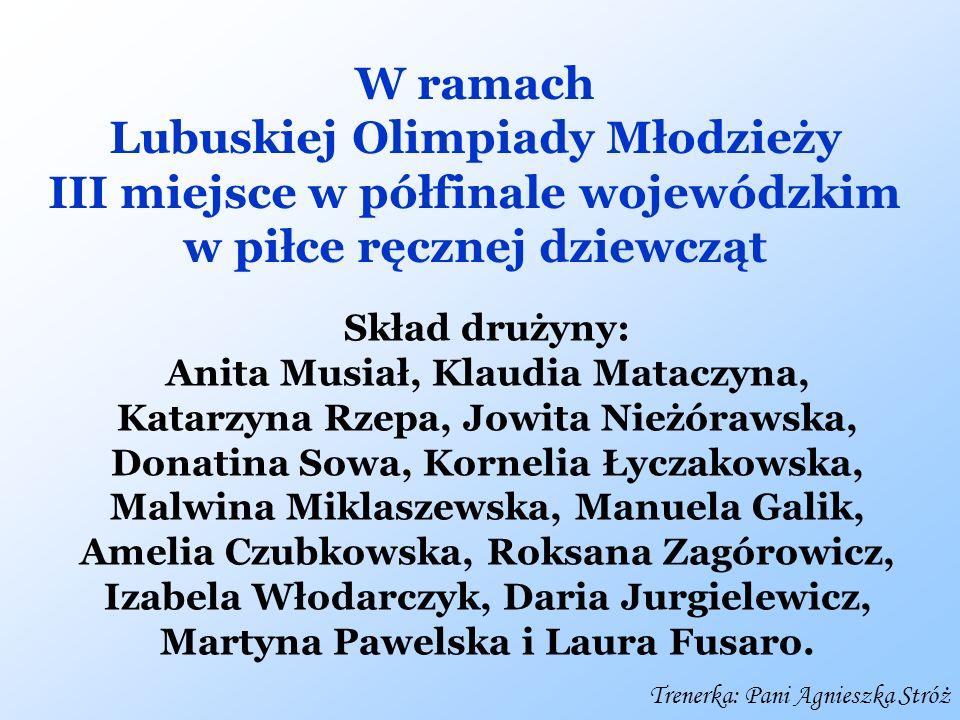 Trenerka: Pani Agnieszka Stróż Martyna Pawelska I miejsce w rzucie oszczepem Lekka Atletyka Lubuska Olimpiada Młodzieży