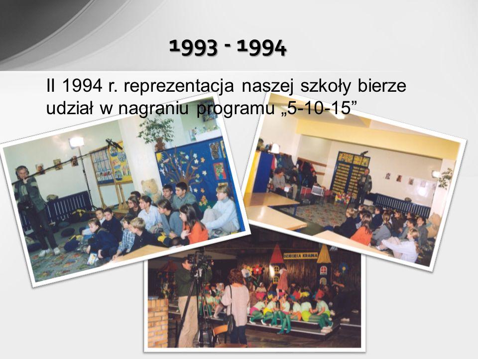 1993 - 1994 II 1994 r. reprezentacja naszej szkoły bierze udział w nagraniu programu 5-10-15