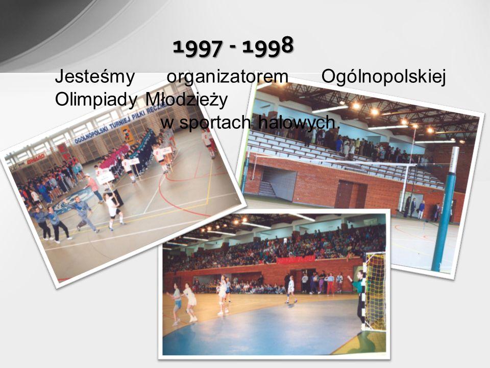 1997 - 1998 Jesteśmy organizatorem Ogólnopolskiej Olimpiady Młodzieży w sportach halowych.