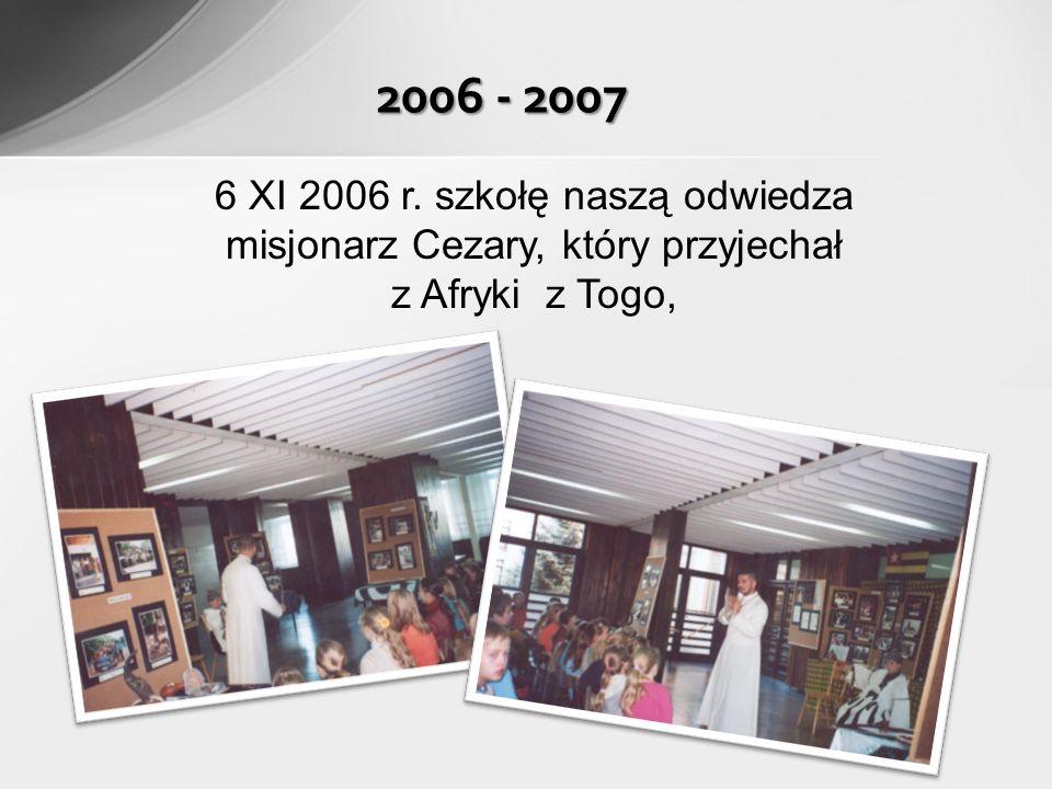 6 XI 2006 r. szkołę naszą odwiedza misjonarz Cezary, który przyjechał z Afryki z Togo, 2006 - 2007
