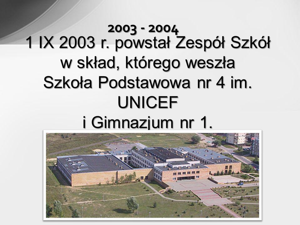 2003 - 2004 1 IX 2003 r. powstał Zespół Szkół w skład, którego weszła Szkoła Podstawowa nr 4 im.