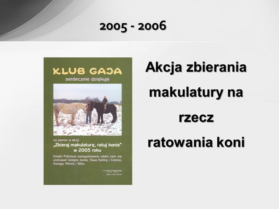 2005 - 2006 Akcja zbierania makulatury na rzecz ratowania koni