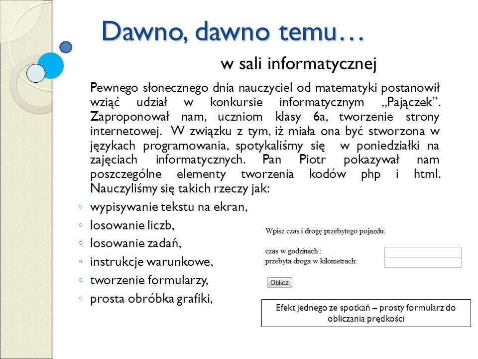 Dawno, dawno temu… Pewnego słonecznego dnia nauczyciel od matematyki postanowił wziąć udział w konkursie informatycznym Pajączek.