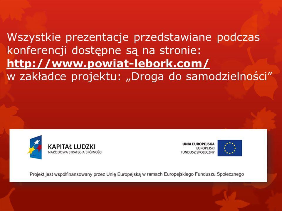 Wszystkie prezentacje przedstawiane podczas konferencji dostępne są na stronie: http://www.powiat-lebork.com/ w zakładce projektu: Droga do samodzieln