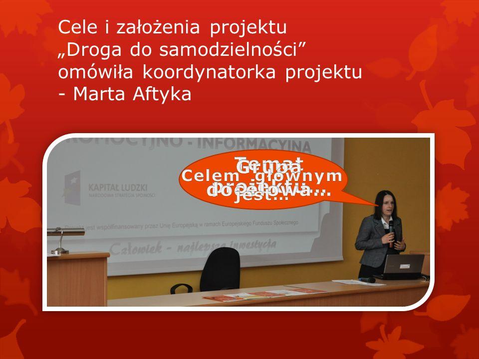 Cele i założenia projektu Droga do samodzielności omówiła koordynatorka projektu - Marta Aftyka