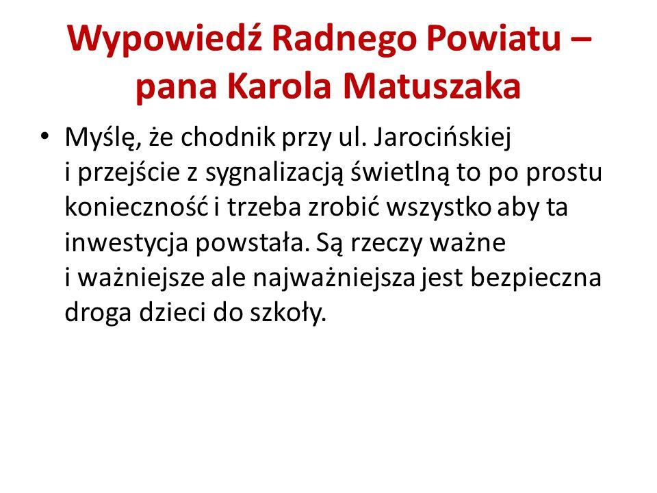 Wypowiedź Radnego Powiatu – pana Karola Matuszaka Myślę, że chodnik przy ul. Jarocińskiej i przejście z sygnalizacją świetlną to po prostu konieczność
