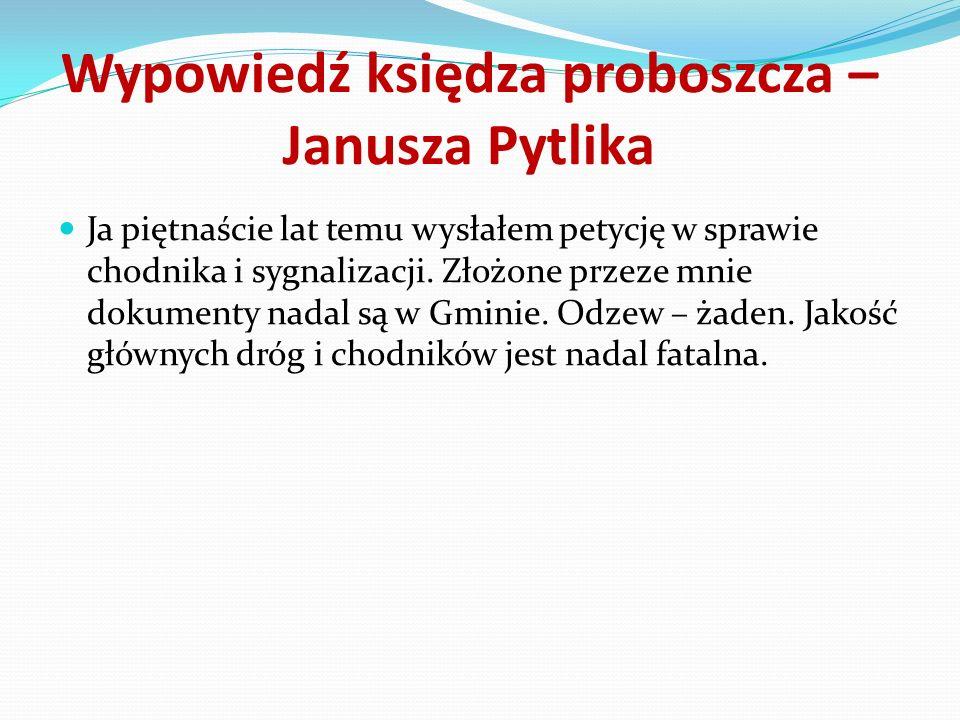 Wypowiedź księdza proboszcza – Janusza Pytlika Ja piętnaście lat temu wysłałem petycję w sprawie chodnika i sygnalizacji. Złożone przeze mnie dokument