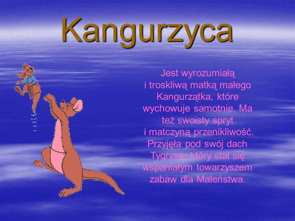 Jest wyrozumiałą i troskliwą matką małego Kangurzątka, które wychowuje samotnie.