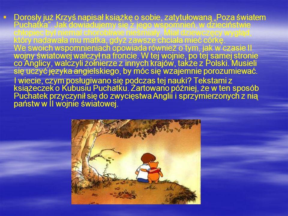 Dorosły już Krzyś napisał książkę o sobie, zatytułowaną Poza światem Puchatka.