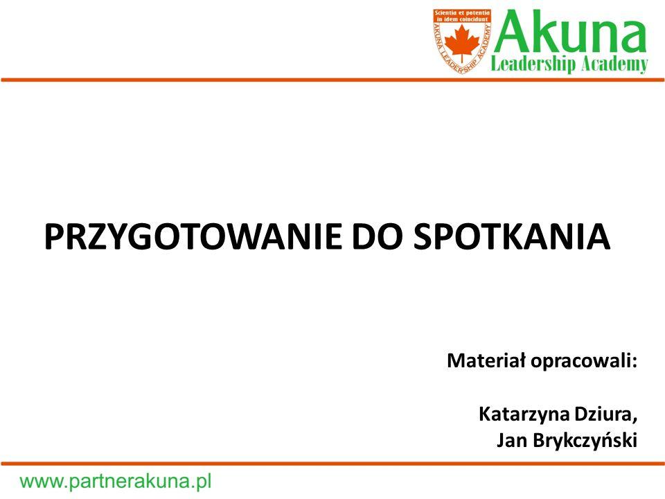PRZYGOTOWANIE DO SPOTKANIA Materiał opracowali: Katarzyna Dziura, Jan Brykczyński